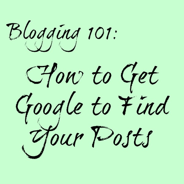 Blogging Basics: Get Google to Find Your Posts